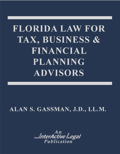 Florida Law for Tax, Business & Financial Planning Advisors By Alan S. Gassman