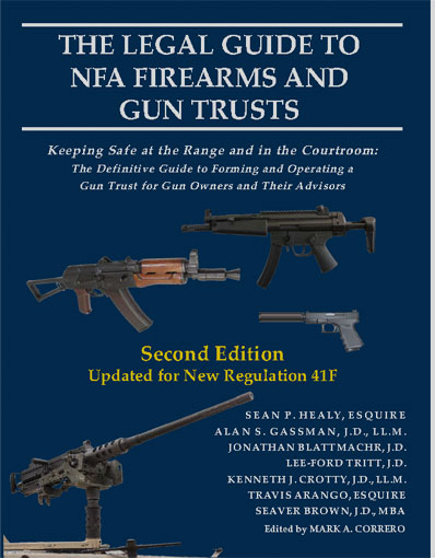 The Legal guide to NFA Firearms and Gun Trusts By Alan S. Gassman, Sean P. Healy, Jonathan Blattmachr, Lee-Ford Tritt, Kenneth J. Crotty, Travis Arango, Seaver Brown